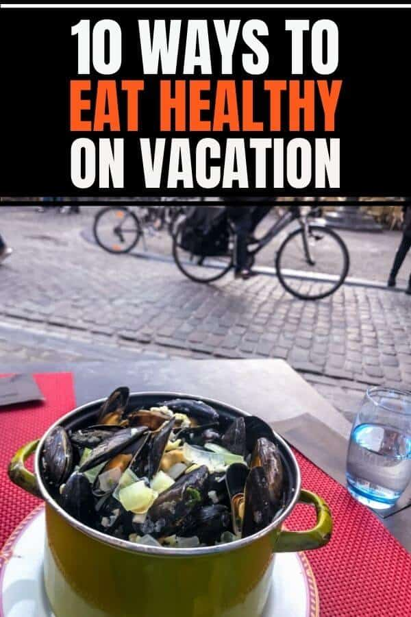 How to eat healthy on vacation: Eating healthy on vacation can be difficult. Here are 10 creative ways to stay fit and eat well while you're away from home.